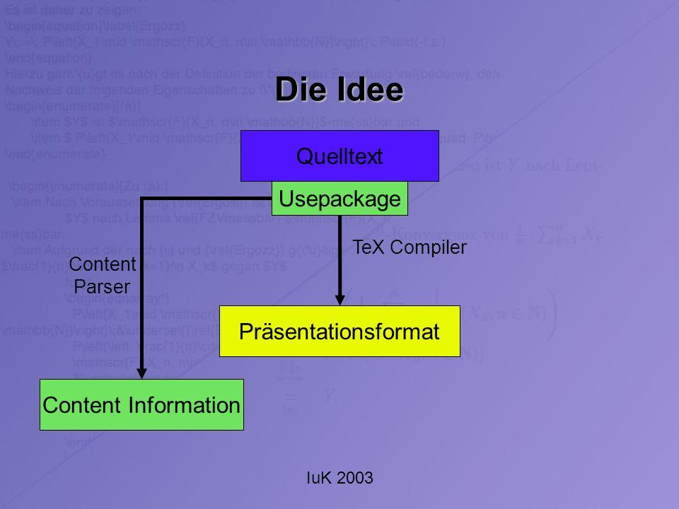 IuK 2003 Die Vorteile Konvertierung in MathML auf beiden Ebenen eingeschränkt möglich Möglichkeit der Erzeugung von semantisch-äquivalenten Dokumenten Zusätzliche Informationen für die Konvertierung in das Presentation-Markup Übersetzung in darstellungs-äquivalente Dokumente und damit Unabhängigkeit von Schreibweisen