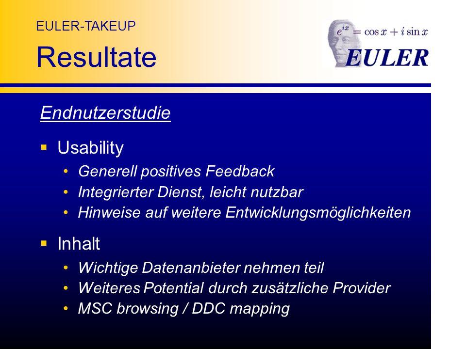 Resultate Endnutzerstudie Usability Generell positives Feedback Integrierter Dienst, leicht nutzbar Hinweise auf weitere Entwicklungsmöglichkeiten Inhalt Wichtige Datenanbieter nehmen teil Weiteres Potential durch zusätzliche Provider MSC browsing / DDC mapping
