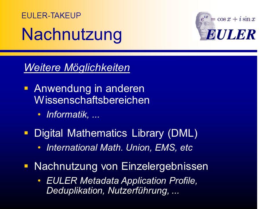 EULER-TAKEUP Nachnutzung Weitere Möglichkeiten Anwendung in anderen Wissenschaftsbereichen Informatik,...