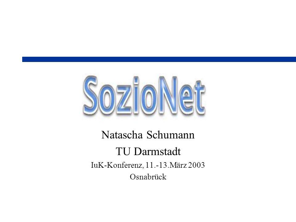 11.03.2003Natascha Schumann, TU Darmstadt 12 Überblick SozioNet-Seite Institutionelle Informationen Lehre Projekte...