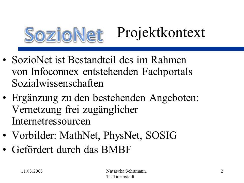11.03.2003Natascha Schumann, TU Darmstadt 13 Metadaten Metadaten finden in zwei Bereichen Anwendung: 1.Auszeichnung der verschiedenen Webressourcen 2.SozioNet-Seite