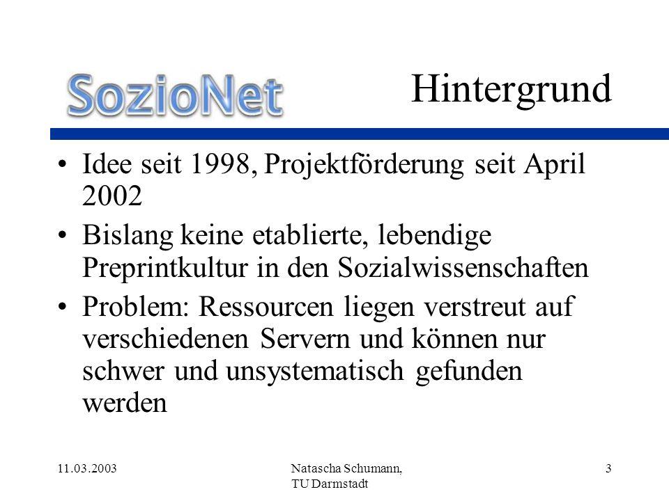 11.03.2003Natascha Schumann, TU Darmstadt 24 Stand des Projekts Grundkonzeption ist abgeschlossen Implementierungsphase hat begonnen Kern des Metadatenschemas liegt vor Metadatentool zur Erfassung von Online- Ressourcen liegt vor Erste Kooperationsvereinbarungen sind getroffen