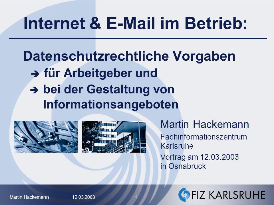 Martin Hackemann 12.03.2003 2 Internet & E-Mail im Betrieb Gliederung 1.Vorbemerkung 2.Datenschutzrechtliche Vorgaben für a)die Internet- und E-Mail-Nutzung im Betrieb b)für die Gestaltung von Informationsangeboten im Internet 3.Schlussbemerkung