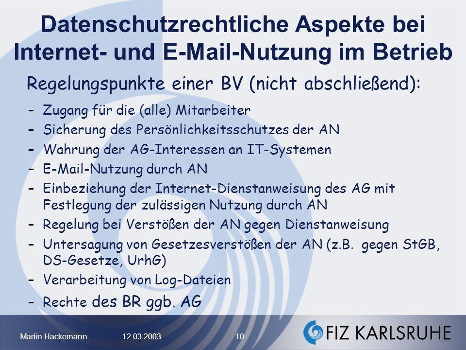 Martin Hackemann 12.03.2003 10 Datenschutzrechtliche Aspekte bei Internet- und E-Mail-Nutzung im Betrieb Regelungspunkte einer BV (nicht abschließend)