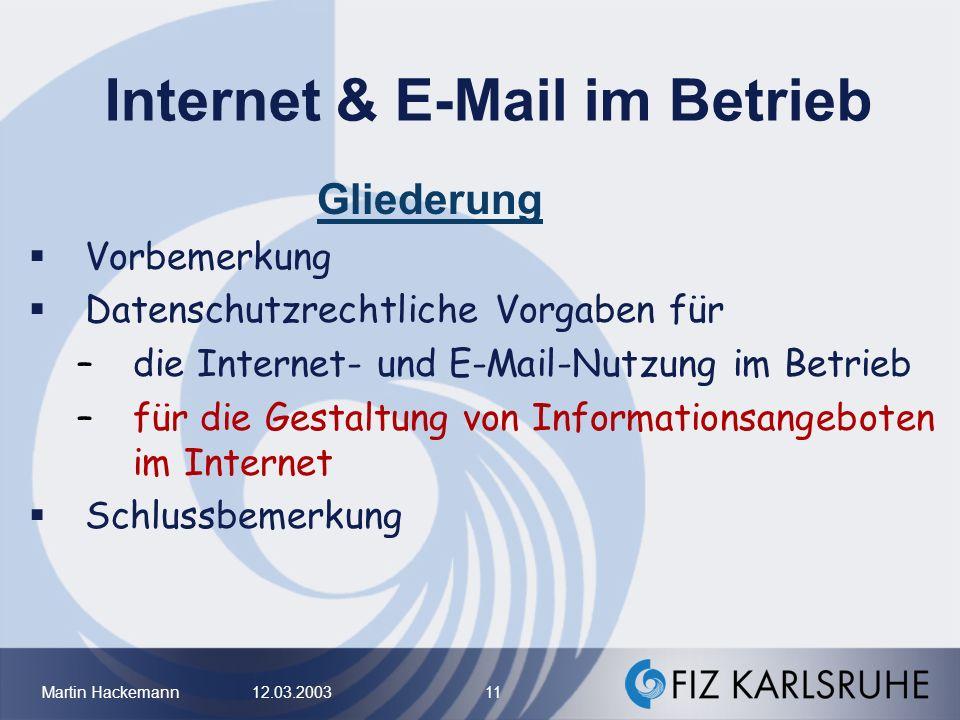 Martin Hackemann 12.03.2003 11 Internet & E-Mail im Betrieb Gliederung Vorbemerkung Datenschutzrechtliche Vorgaben für –die Internet- und E-Mail-Nutzu