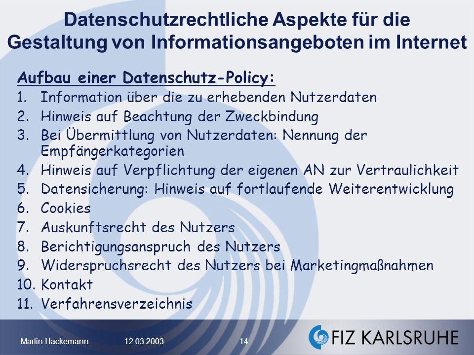 Martin Hackemann 12.03.2003 14 Datenschutzrechtliche Aspekte für die Gestaltung von Informationsangeboten im Internet Aufbau einer Datenschutz-Policy: