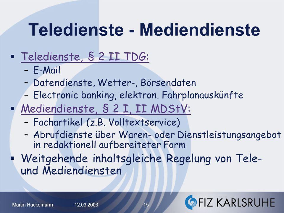 Martin Hackemann 12.03.2003 15 Teledienste - Mediendienste Teledienste, § 2 II TDG: –E-Mail –Datendienste, Wetter-, Börsendaten –Electronic banking, e
