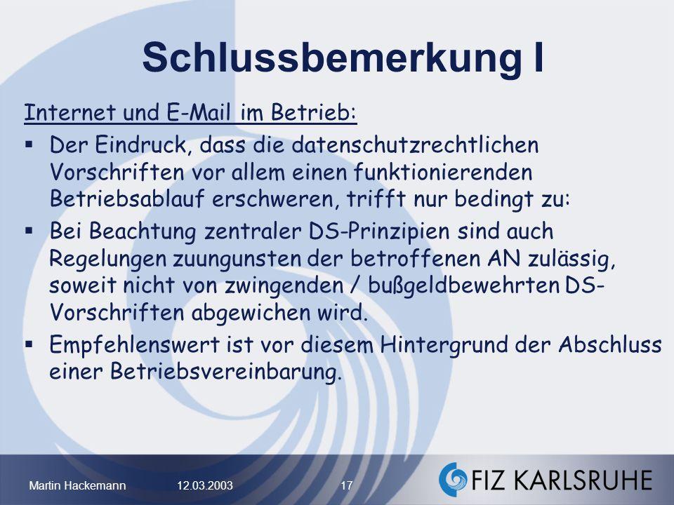 Martin Hackemann 12.03.2003 17 Schlussbemerkung I Internet und E-Mail im Betrieb: Der Eindruck, dass die datenschutzrechtlichen Vorschriften vor allem