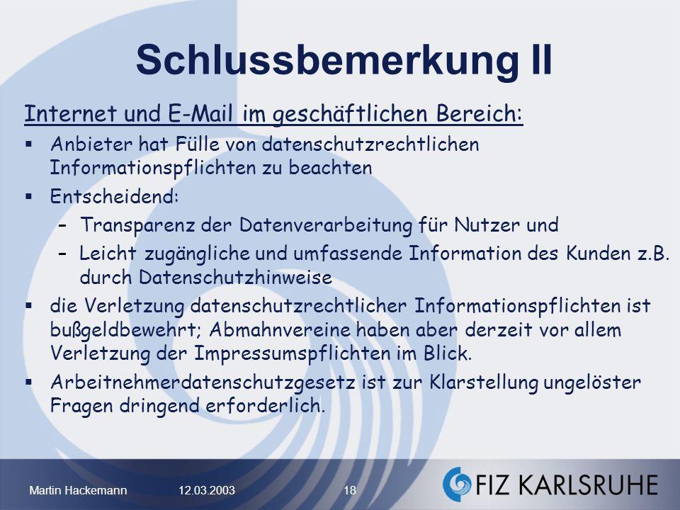 Martin Hackemann 12.03.2003 18 Schlussbemerkung II Internet und E-Mail im geschäftlichen Bereich: Anbieter hat Fülle von datenschutzrechtlichen Inform