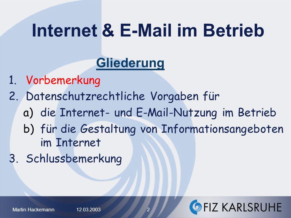 Martin Hackemann 12.03.2003 2 Internet & E-Mail im Betrieb Gliederung 1.Vorbemerkung 2.Datenschutzrechtliche Vorgaben für a)die Internet- und E-Mail-N