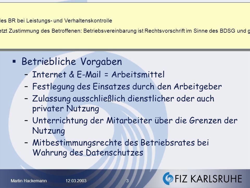 Martin Hackemann 12.03.2003 3 Datenschutzrechtliche Aspekte bei Internet- und E-Mail-Nutzung im Betrieb Betriebliche Vorgaben –Internet & E-Mail = Arb