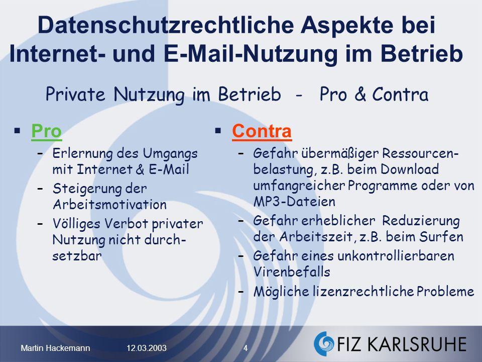 Martin Hackemann 12.03.2003 4 Datenschutzrechtliche Aspekte bei Internet- und E-Mail-Nutzung im Betrieb Contra –Gefahr übermäßiger Ressourcen- belastu