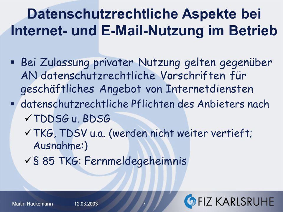 Martin Hackemann 12.03.2003 8 Datenschutzrechtliche Aspekte bei Internet- und E-Mail-Nutzung im Betrieb Anwendbarkeit des TDDSG, § 1 I 2 Anforderungen nach TDDSG bei privater Nutzung –Einwilligung in die Nutzung der pb.