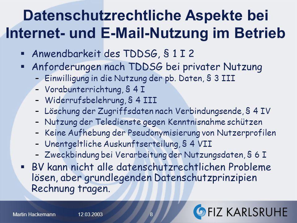 Martin Hackemann 12.03.2003 8 Datenschutzrechtliche Aspekte bei Internet- und E-Mail-Nutzung im Betrieb Anwendbarkeit des TDDSG, § 1 I 2 Anforderungen