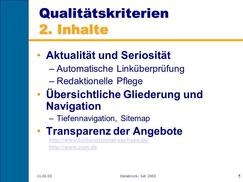 11.02.03Osnabrück, IuK 2003 4 Qualitätskriterien 1. Der erste Eindruck Schnelle Ladezeiten Ansprechendes, grafisches Design –Farbgebung –Grafische Ele