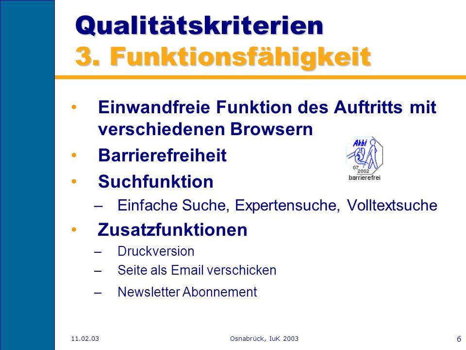 11.02.03Osnabrück, IuK 2003 5 Qualitätskriterien 2. Inhalte Aktualität und Seriosität –Automatische Linküberprüfung –Redaktionelle Pflege Übersichtlic