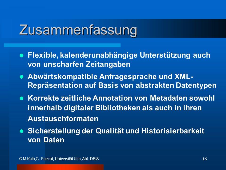 © M.Kalb,G. Specht, Universität Ulm, Abt. DBIS 16 Zusammenfassung Flexible, kalenderunabhängige Unterstützung auch von unscharfen Zeitangaben Abwärtsk