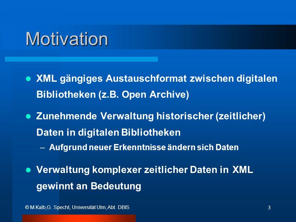 © M.Kalb,G. Specht, Universität Ulm, Abt. DBIS 3 Motivation XML gängiges Austauschformat zwischen digitalen Bibliotheken (z.B. Open Archive) Zunehmend