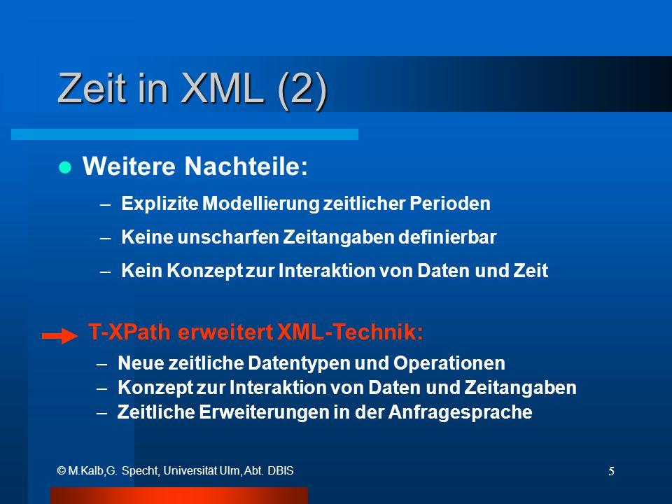 © M.Kalb,G. Specht, Universität Ulm, Abt. DBIS 5 Zeit in XML (2) Weitere Nachteile: –Explizite Modellierung zeitlicher Perioden –Keine unscharfen Zeit