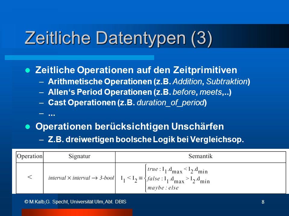 © M.Kalb,G. Specht, Universität Ulm, Abt. DBIS 8 Zeitliche Datentypen (3) Zeitliche Operationen auf den Zeitprimitiven –Arithmetische Operationen (z.B