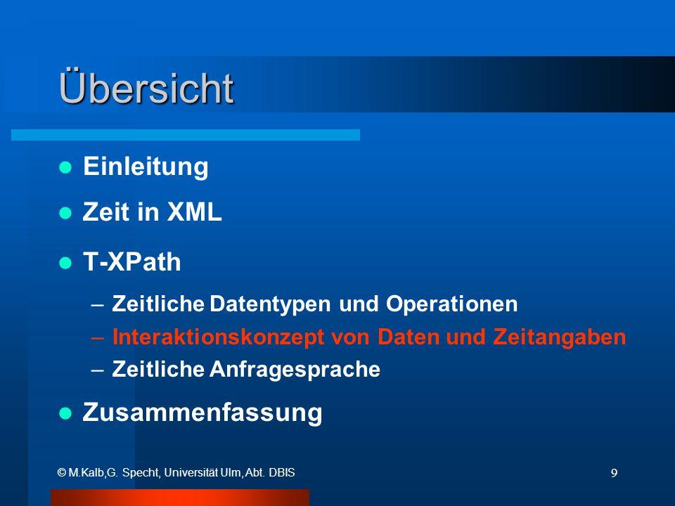 © M.Kalb,G. Specht, Universität Ulm, Abt. DBIS 9 Übersicht Einleitung Zeit in XML T-XPath –Zeitliche Datentypen und Operationen –Interaktionskonzept v