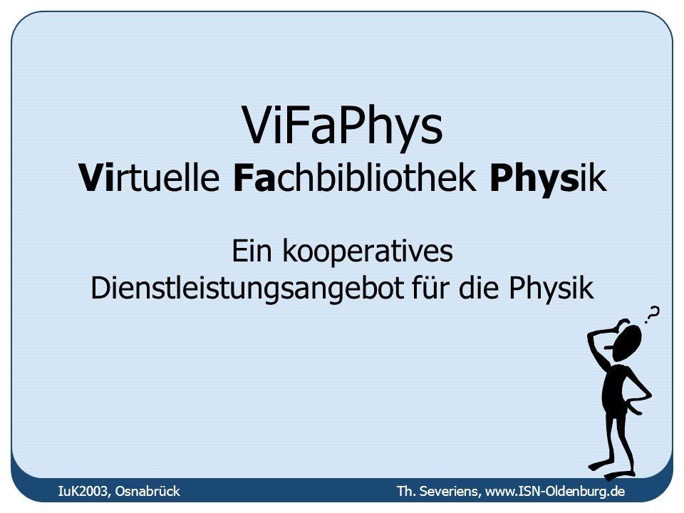 IuK2003, Osnabrück Th. Severiens, www.ISN-Oldenburg.de ViFaPhys Virtuelle Fachbibliothek Physik Ein kooperatives Dienstleistungsangebot für die Physik