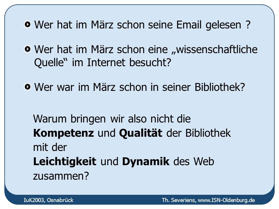 IuK2003, Osnabrück Th. Severiens, www.ISN-Oldenburg.de Wer hat im März schon seine Email gelesen ? Wer hat im März schon eine wissenschaftliche Quelle