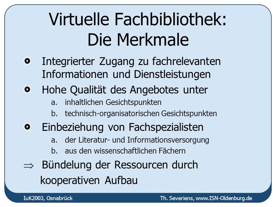IuK2003, Osnabrück Th. Severiens, www.ISN-Oldenburg.de Virtuelle Fachbibliothek: Die Merkmale Integrierter Zugang zu fachrelevanten Informationen und