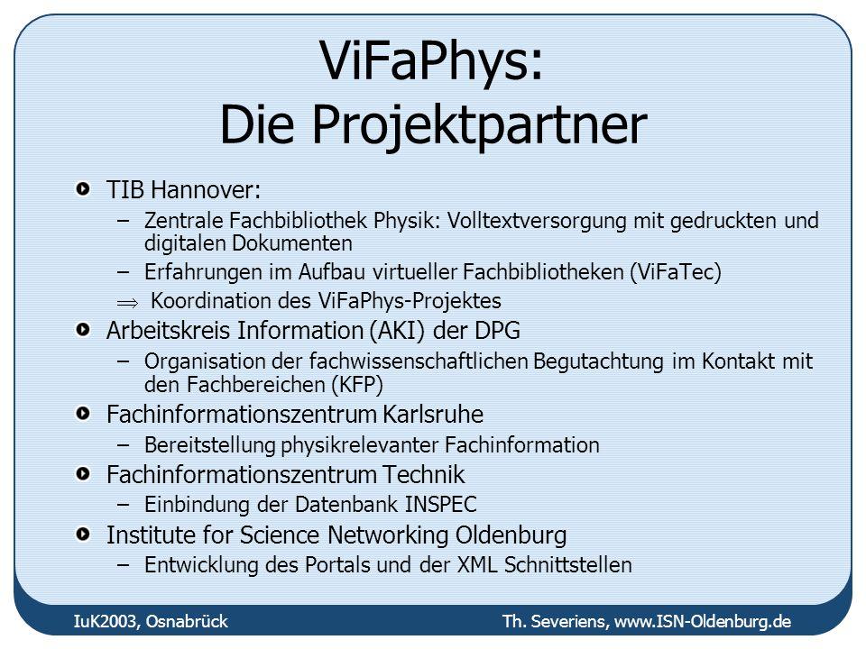 IuK2003, Osnabrück Th. Severiens, www.ISN-Oldenburg.de ViFaPhys: Die Projektpartner TIB Hannover: –Zentrale Fachbibliothek Physik: Volltextversorgung