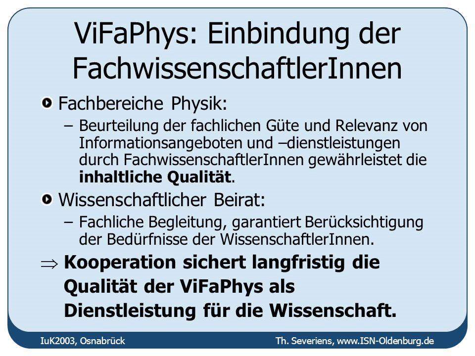 IuK2003, Osnabrück Th. Severiens, www.ISN-Oldenburg.de ViFaPhys: Einbindung der FachwissenschaftlerInnen Fachbereiche Physik: –Beurteilung der fachlic