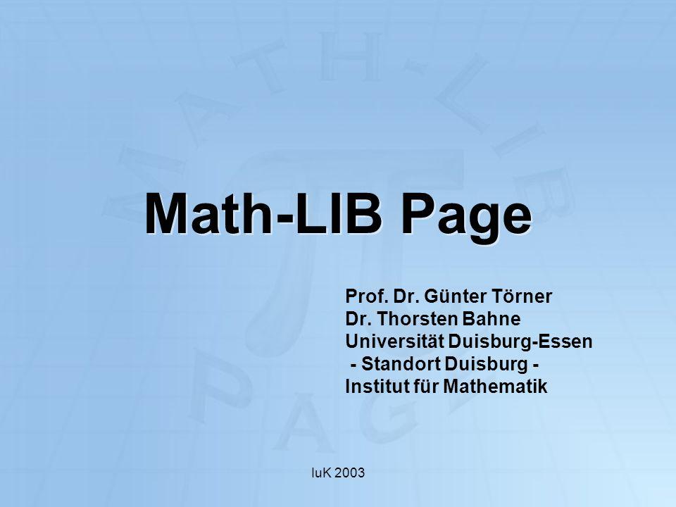 IuK 2003 Math-LIB Page Prof. Dr. Günter Törner Dr. Thorsten Bahne Universität Duisburg-Essen - Standort Duisburg - Institut für Mathematik
