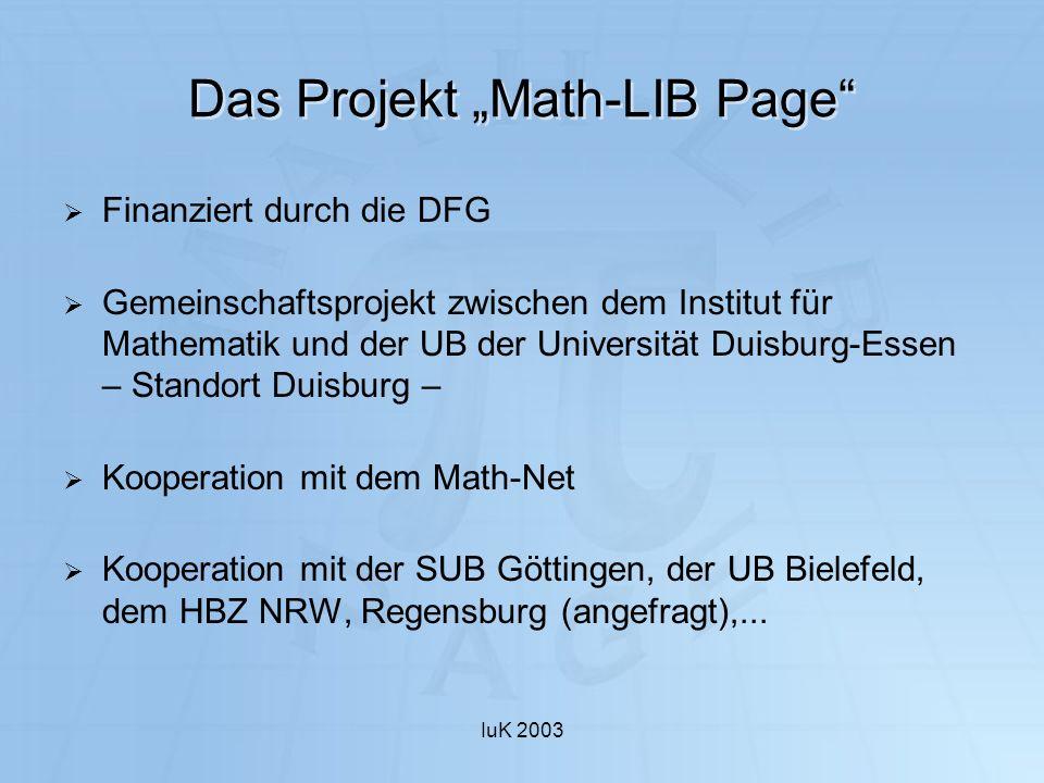 IuK 2003 Das Projekt Math-LIB Page Finanziert durch die DFG Gemeinschaftsprojekt zwischen dem Institut für Mathematik und der UB der Universität Duisb