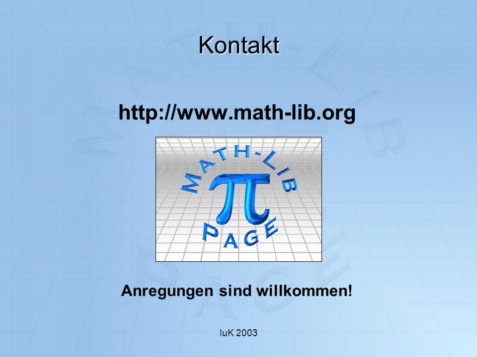 IuK 2003 Kontakt http://www.math-lib.org Anregungen sind willkommen!