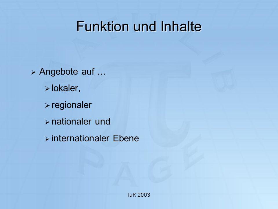 IuK 2003 Funktion und Inhalte Angebote auf … lokaler, regionaler nationaler und internationaler Ebene