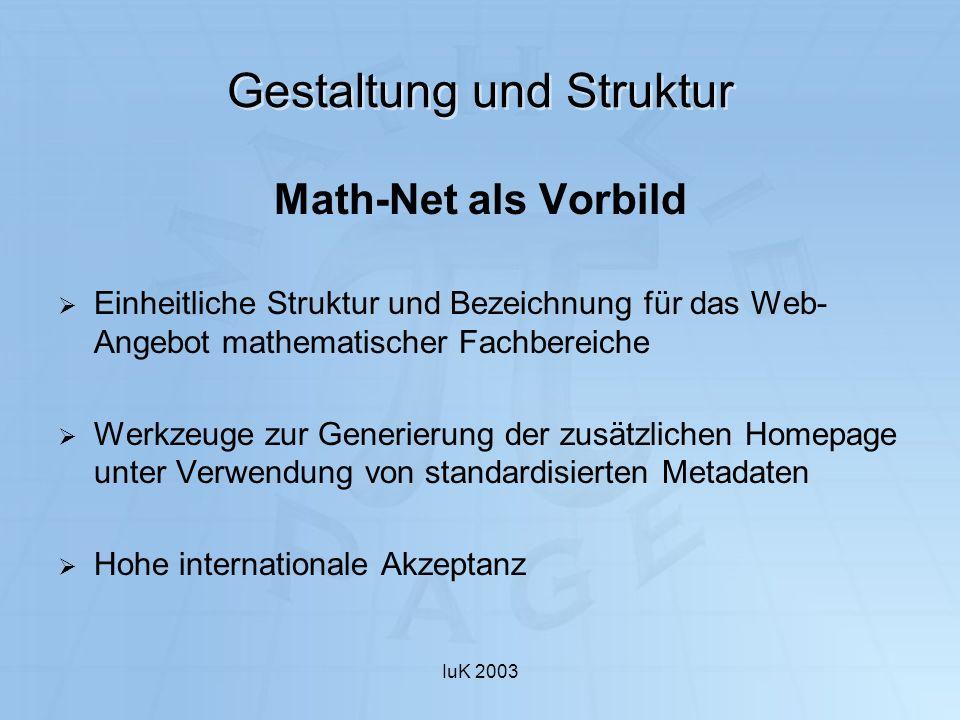 IuK 2003 Gestaltung und Struktur Math-Net als Vorbild Einheitliche Struktur und Bezeichnung für das Web- Angebot mathematischer Fachbereiche Werkzeuge