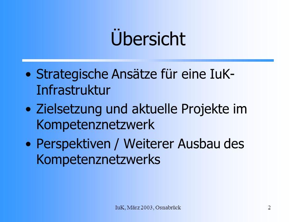 IuK, März 2003, Osnabrück2 Übersicht Strategische Ansätze für eine IuK- Infrastruktur Zielsetzung und aktuelle Projekte im Kompetenznetzwerk Perspektiven / Weiterer Ausbau des Kompetenznetzwerks