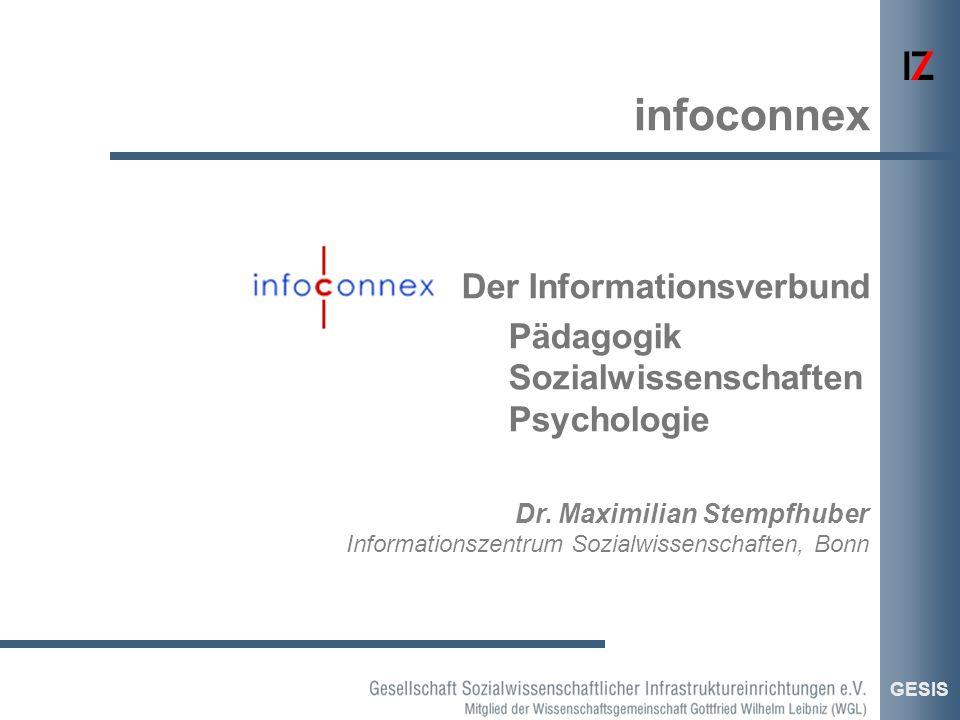 GESIS Dr. Maximilian Stempfhuber Informationszentrum Sozialwissenschaften, Bonn Der Informationsverbund Pädagogik Sozialwissenschaften Psychologie inf