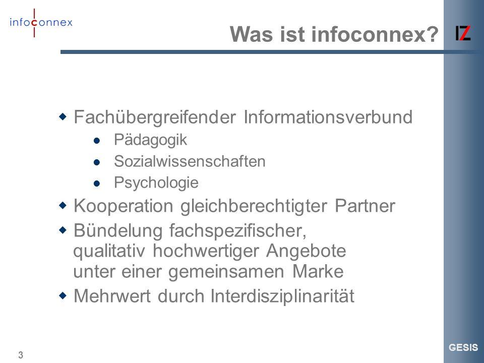 3 GESIS Was ist infoconnex? Fachübergreifender Informationsverbund Pädagogik Sozialwissenschaften Psychologie Kooperation gleichberechtigter Partner B