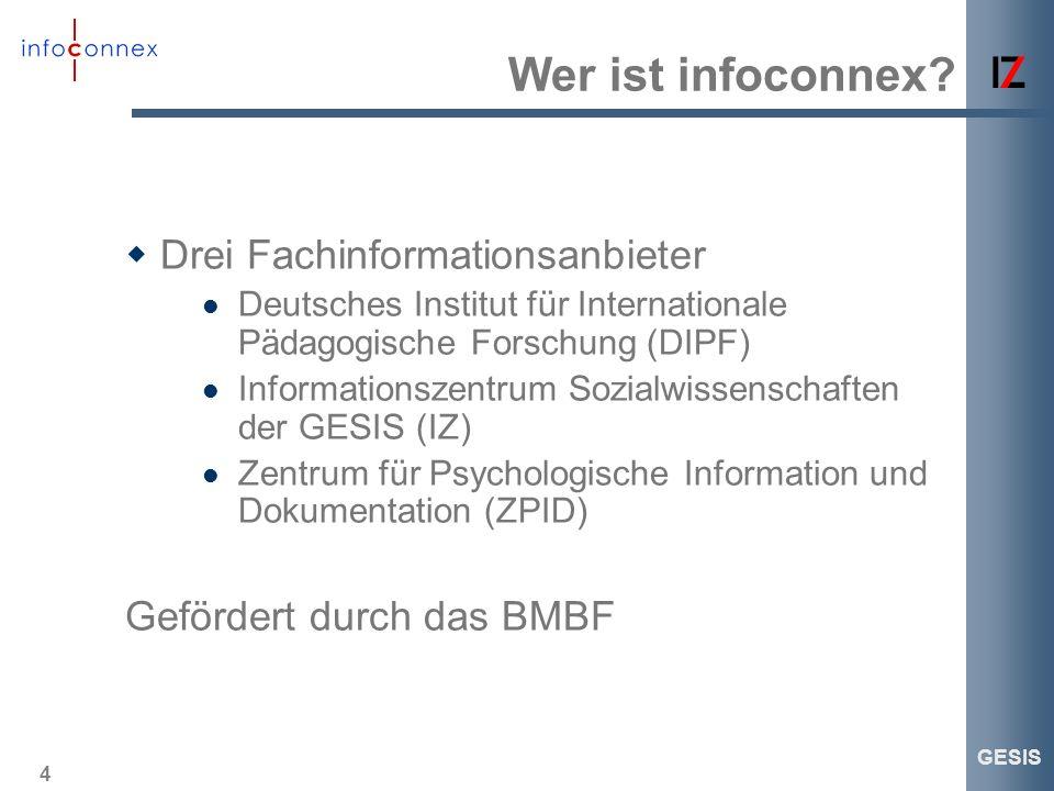 4 GESIS Wer ist infoconnex? Drei Fachinformationsanbieter Deutsches Institut für Internationale Pädagogische Forschung (DIPF) Informationszentrum Sozi