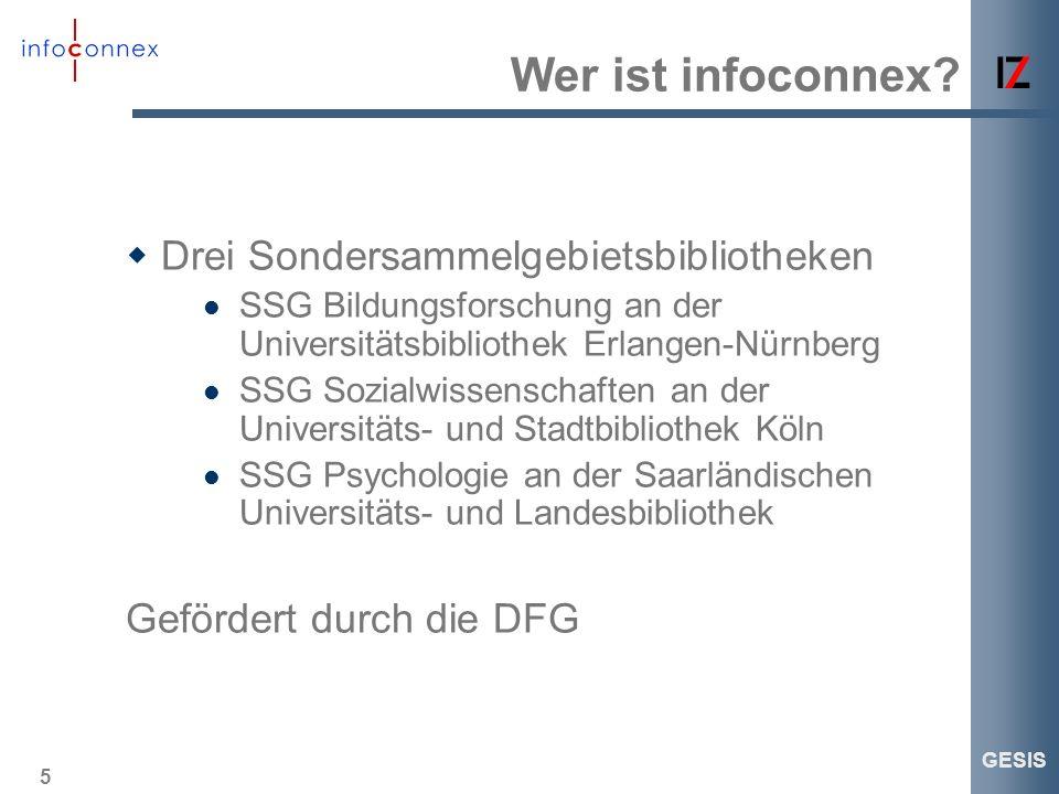 5 GESIS Wer ist infoconnex? Drei Sondersammelgebietsbibliotheken SSG Bildungsforschung an der Universitätsbibliothek Erlangen-Nürnberg SSG Sozialwisse