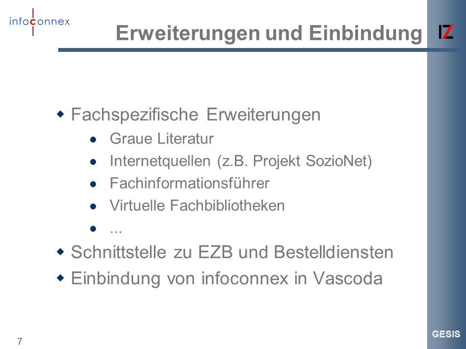 7 GESIS Erweiterungen und Einbindung Fachspezifische Erweiterungen Graue Literatur Internetquellen (z.B. Projekt SozioNet) Fachinformationsführer Virt