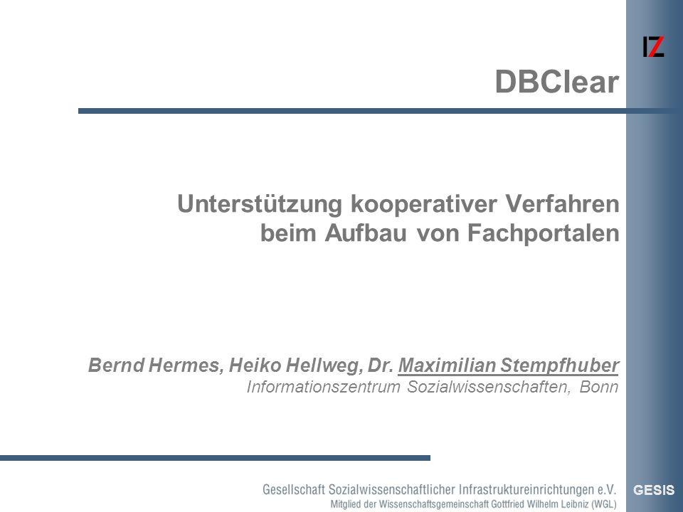 GESIS Bernd Hermes, Heiko Hellweg, Dr. Maximilian Stempfhuber Informationszentrum Sozialwissenschaften, Bonn Unterstützung kooperativer Verfahren beim