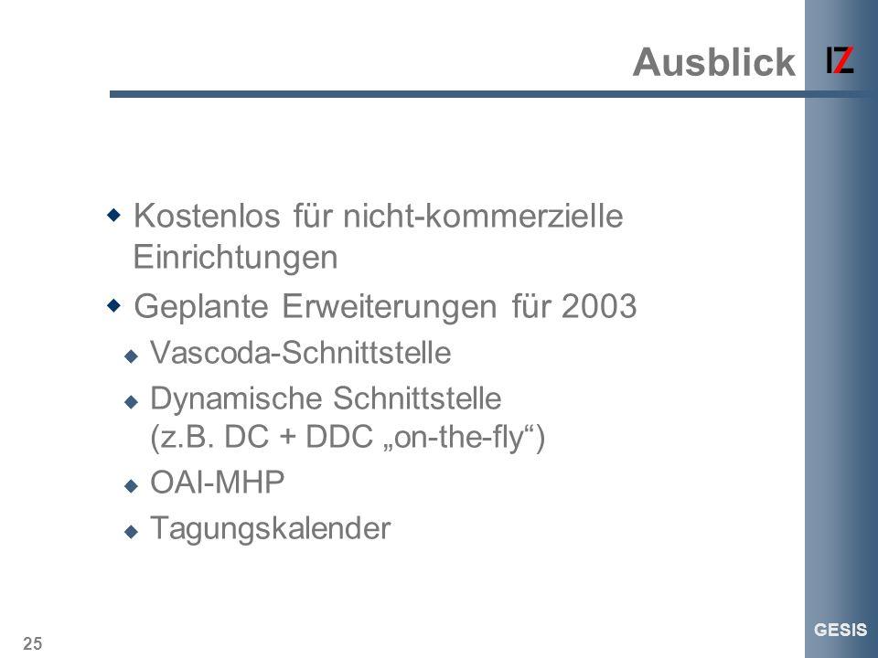 25 GESIS Ausblick Kostenlos für nicht-kommerzielle Einrichtungen Geplante Erweiterungen für 2003 Vascoda-Schnittstelle Dynamische Schnittstelle (z.B.