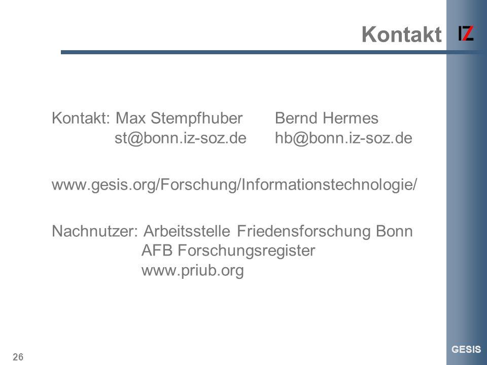 26 GESIS Kontakt Kontakt: Max StempfhuberBernd Hermes st@bonn.iz-soz.dehb@bonn.iz-soz.de www.gesis.org/Forschung/Informationstechnologie/ Nachnutzer: