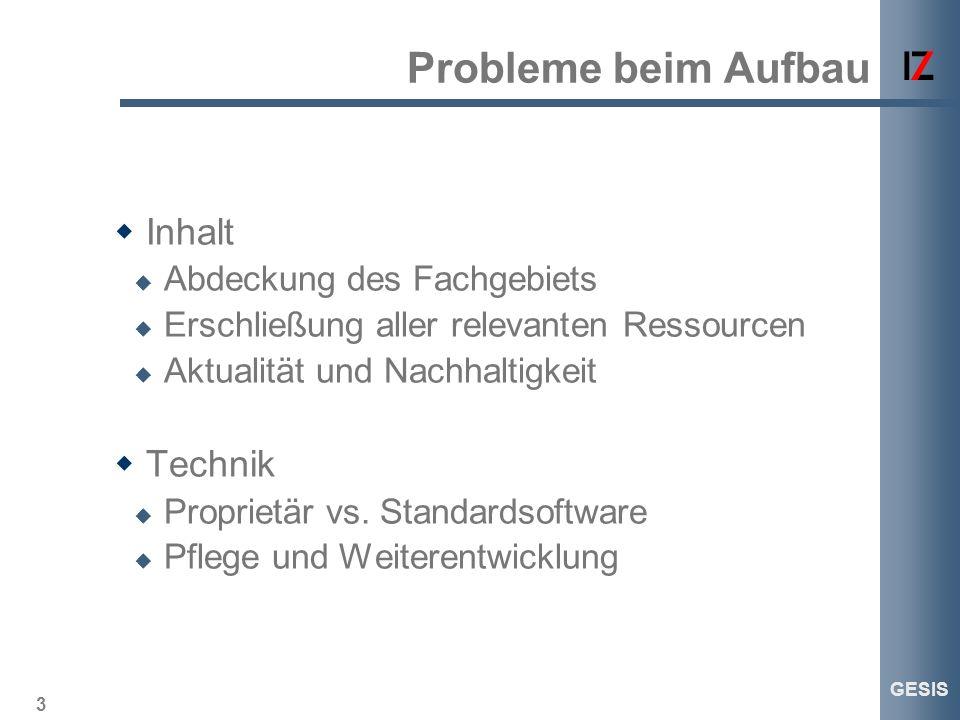 3 GESIS Probleme beim Aufbau Inhalt Abdeckung des Fachgebiets Erschließung aller relevanten Ressourcen Aktualität und Nachhaltigkeit Technik Proprietä