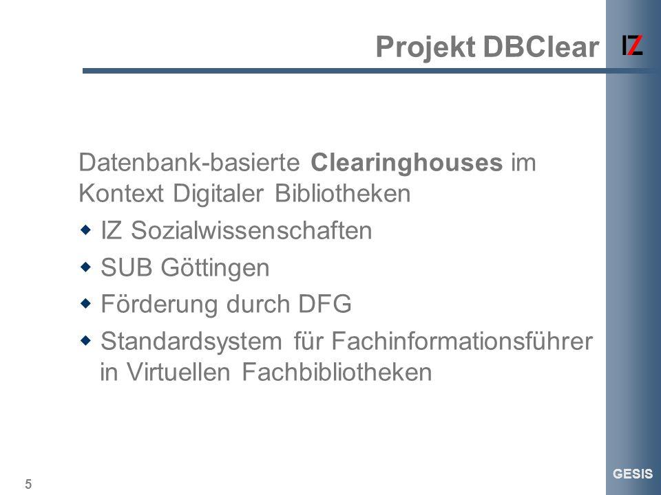 5 GESIS Projekt DBClear Datenbank-basierte Clearinghouses im Kontext Digitaler Bibliotheken IZ Sozialwissenschaften SUB Göttingen Förderung durch DFG
