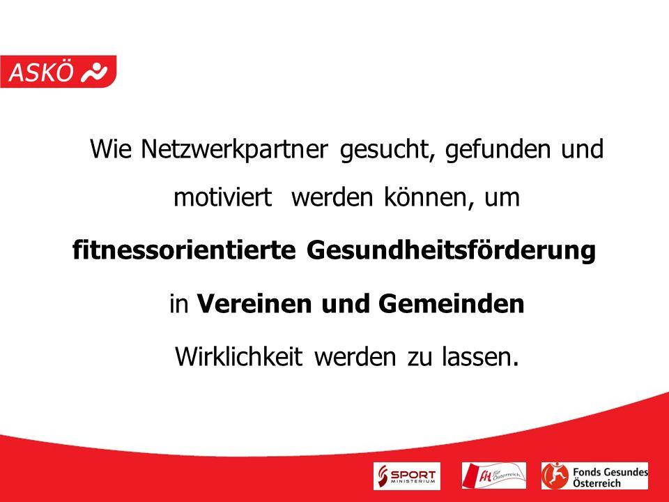 Eckpfeiler des Projektes ASKÖ FIT-Neu in 4 Bundesländer Burgenland, Niederösterreich, Kärnten, Oberösterreich je 6 Gemeinden Projektzeitraum – 3 Jahre 2008 - 2011