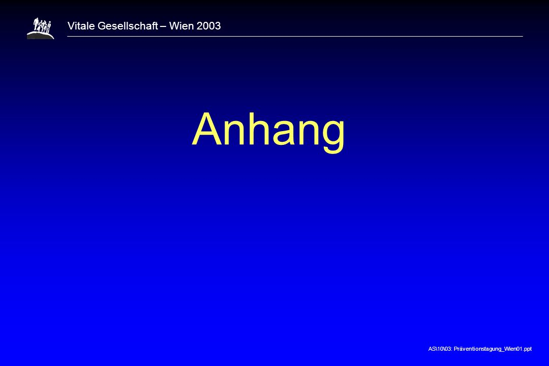 AS\10\03: Präventionstagung_Wien01.ppt Vitale Gesellschaft – Wien 2003 Anhang