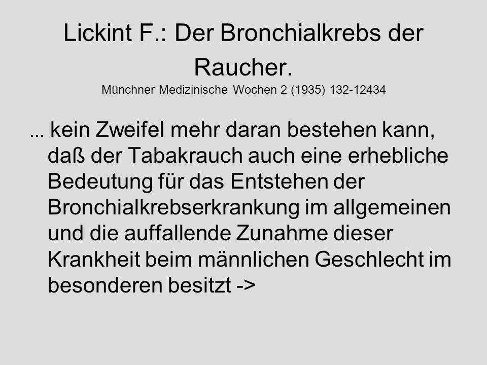 Lickint F.: Der Bronchialkrebs der Raucher. Münchner Medizinische Wochen 2 (1935) 132-12434... kein Zweifel mehr daran bestehen kann, daß der Tabakrau
