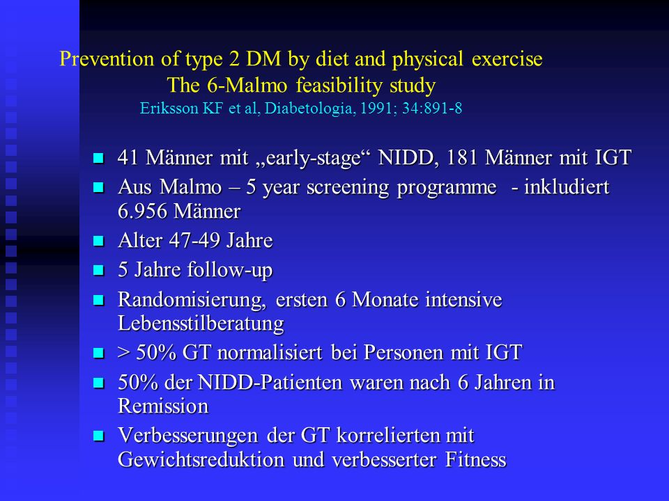Prevention of type 2 DM by diet and physical exercise The 6-Malmo feasibility study Eriksson KF et al, Diabetologia, 1991; 34:891-8 41 Männer mit earl